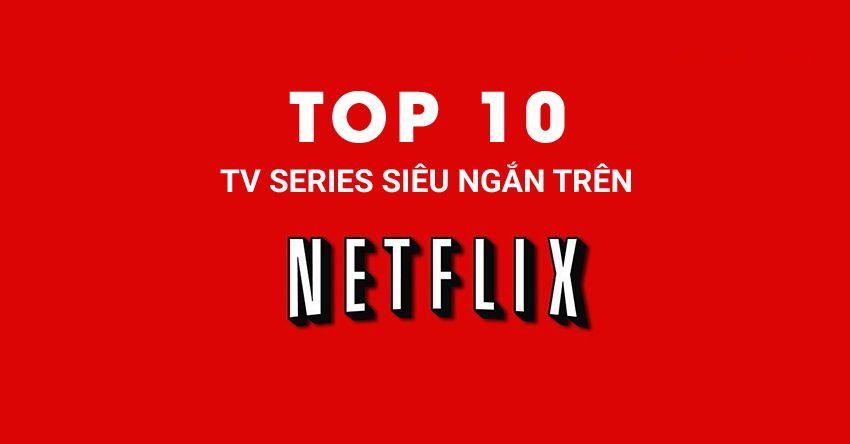 top-10-tv-series-sieu-ngan-tren-Netflix